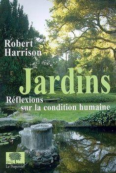 Jardins réflexions sur la condition humaine - Robert Pogue Harrison - Éd. le Pommier