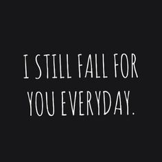 I still fall for you everyday.  Ok.... well, most days I do :)  #positive quotes #marriage http://married-and-naked.com/