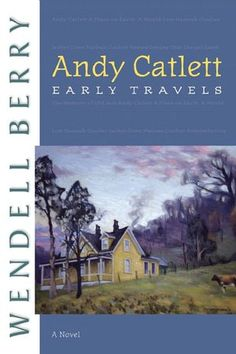Andy Catlett: Eearly Travels by Wendell Berry...Haven't read this yet, but it's on my list.