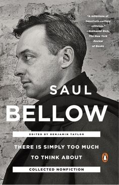 """Read """"There Is Simply Too Much to Think About Collected Nonfiction"""" by Saul Bellow available from Rakuten Kobo. """"Bellow's nonfiction has the same strengths as his stories and novels: a dynamic responsiveness to character, place and . New Books, Books To Read, Saul Bellow, Nobel Prize In Literature, Literary Criticism, National Book Award, Book Week, Penguin Books, Love Book"""