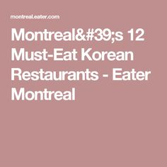 67b05f56a894 16 Must-Eat Korean Restaurants in Montreal