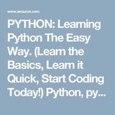 PYTHON: Learning Python The Easy Way. (Learn the Basics, Learn it Quick, Start Coding Today!) Python, python cookbook, python programming, Pytho, AZ Elite Publishing, eBook - Amazon.com