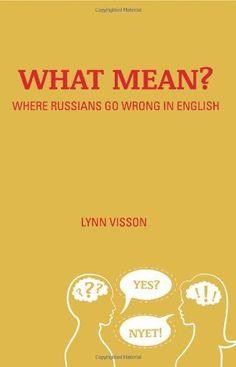 What Mean?: Where Russians Go Wrong in English by Lynn Visson http://www.amazon.com/dp/B00RKS7UQW/ref=cm_sw_r_pi_dp_rpTIvb0VBKBFW