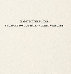 Front: Happy Mother's Day. I forgive you for having other children. Inside: Blank sapling press cards say what you are really thinking - and make the recipient laugh out loud. Sapling Press has teamed