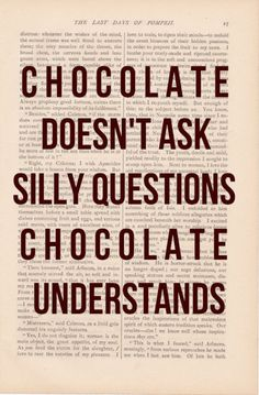 Chocolate doesn't ask silly questions. Chocolate understands
