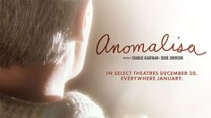 Poster Image Starring:David Thewlis,Jennifer Jason Leigh,Tom Noonan Directed by:Charlie Kaufman,Duke Johnson Distributed by:Paramount Pictures. Release Date: December 30 2015. Anomalisa Trailer was last modified: February 16th, 2016 by Kaarle Aaron