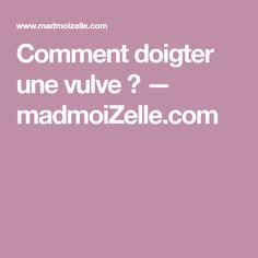 Comment doigter une vulve ? — madmoiZelle.com
