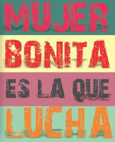 #MUJER#BONITA#ES LA Q LUCHA