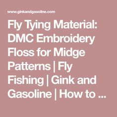 Fly Tying Material: DMC Embroidery Floss for Midge Patterns   Fly Fishing   Gink and Gasoline   How to Fly Fish   Trout Fishing   Fly Tying   Fly Fishing Blog