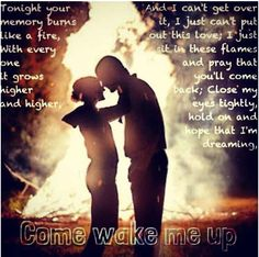 Tonight your memory burns like a fire. With every one it grows higher and higher. I can't get over it, I just can't put out this love. I just sit in these flames and pray that you'll come back. Close my eyes tightly. Hold on and hope that I'm dreaming. Come Wake Me Up - Come Wake Me Up - Rascal Flatts