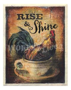 {just like the saying rise & shine}  Vintage+rooster+in+coffee+cup+mixed+media+print+by+words2live4,+$10.00