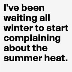 funny quotes and pictures pict) Sarcastic Quotes, Funny Quotes, Funny Memes, Funny Summer Quotes, Hilarious, Heat Quotes, Summer Quotes Summertime, Weather Quotes, Summer Humor