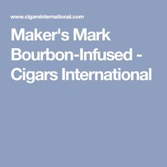 Maker's Mark Bourbon-Infused - Cigars International