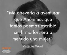 """""""Me atrevería a aventurar que Anónimo, que tantos poemas escribió sin firmarlos, era en realidad una mujer"""" Virginia Woolf #cita #quote #escritura #literatura #libros #books #VirginiaWoolf"""