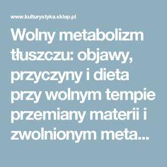 Wolny metabolizm tłuszczu: objawy, przyczyny i dieta przy wolnym tempie przemiany materii i zwolnionym metabolizmie przemian tłuszczowych.