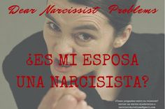Narcissist Problems: Dear Narcissist Problems, Mi esposa es narcisista
