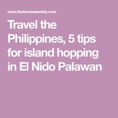 Travel the Philippines, 5 tips for island hopping in El Nido Palawan