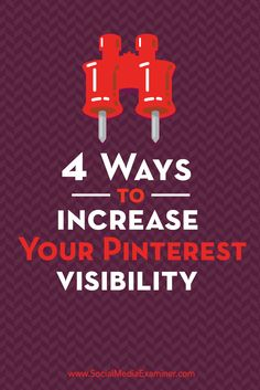 Four ways to increase your Pinterest visibility.