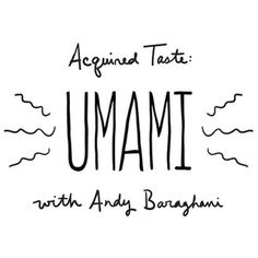 He's got great taste, and he knows what tastes great. Tasting Table's food editor, Andy Baraghani, shares smart tips for celebrating umami in your food and drinks.