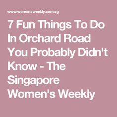 7 Fun Things To Do In Orchard Road You Probably Didn't Know - The Singapore Women's Weekly
