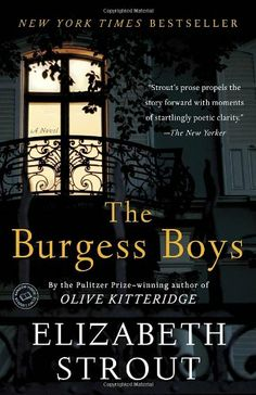 The Burgess Boys: A Novel by Elizabeth Strout Haunted by the freak accident that killed their father when they were children, Jim and Bob Burgess escaped from their Maine hometown of Shirley Falls for New York City as soon as they possibly could. Jim, a sleek, successful corporate lawyer, has belittled his bighearted brother their whole lives, and Bob, a Legal Aid attorney who idolizes Jim, has always taken it in stri...