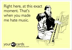 Right here, at this exact moment. That's when you made me hate music.  #music #funny