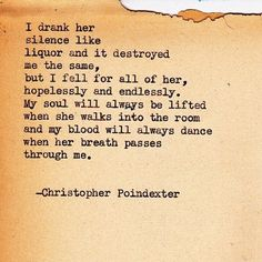 Christopher Poindexter is amazing when it comes to feelings and writing beautiful poetry Christopher Poindexter, The Words, Pretty Words, Beautiful Words, R M Drake, Poem Quotes, Qoutes, Life Quotes, Love Poems