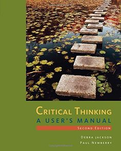 Critical Thinking: A User's Manual by Debra Jackson, Paul Newberry. CRITICAL THINKING: A USER'S MANUAL offers an innovative skill-based approach to critical thinking that provides step-by-step tools for examining arguments. Users build a complete skill set by recognizing, analyzing, diagramming, and evaluating arguments. Later chapters encourage application of the basic skills to categorical, truth-functional, analogical and inductive, and causal arguments as well as fallacies. Exercises...