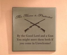 This House is Protected. This sign lets anyone who might need reminded know it!