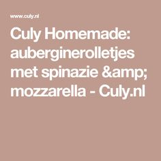 Culy Homemade: auberginerolletjes met spinazie & mozzarella - Culy.nl