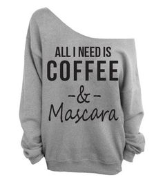 All I need is coffee and mascara off the shoulder sweatshirt