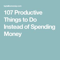 107 Productive Things to Do Instead of Spending Money