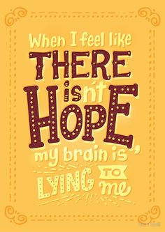 When I feel like there isn't hope, my brain is lying to me. (Artwork by Risa Rodil) Book Quotes, Words Quotes, Me Quotes, Motivational Quotes, Inspirational Quotes, Qoutes, Sayings, Pixar Quotes, Poster Quotes