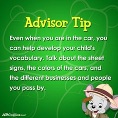 Advisor Tip: Even when you are in the car, you can help develop your child's vocabulary. Talk about the street signs, the colors of the cars, and the different businesses and people you pass by. #AdvisorTip #ABCmouse