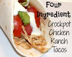 4 Ingredient Crockpot Chicken Ranch Tacos. Dollup of Greek Yogurt instead of sour cream.  Use 50 calorie wrap. Yum!
