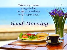 Take every chance you get in life, because some things only happen once.Good Morning...Click on image and Share on Facebook, Tumblr, Pinterest, G+, other..
