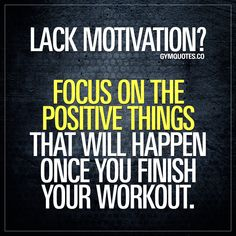Lack motivation? Focus on the positive things that will happen once you finish your workout.  We ALL have those days where we lack motivation. Maybe you had to work all day and it starts getting real late and you are really tired and not just feeling it.. Whatever the reason for the lack of motivation – one of the best things to do (besides thinking about your goals) is to focus on all the positive things that happens once you're done with your workout.  Gym Quotes  #gymmotivation #gymlife