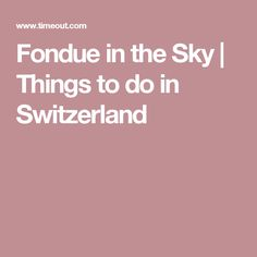 Book a table at one of the loftiest restaurants around - riding the telecabines of the Roc d'Orsay-Villars gondola, which rises to metres above sea level Stuff To Do, Things To Do, Fondue, Switzerland, Sky, Things To Make, Heaven, Heavens