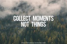 Collect Moments Not Things - Travel Quotes - #travel #quotes #adventure #photography