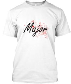Major Heart Design White T-Shirt Front - This is the perfect gift for someone who loves Major. Thank you for visiting my page (Related terms: Professional jobs,job Major,Major,majors,police rank insignia,army rank,in navy rank,us army insigni ...)
