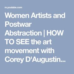 Women Artists and Postwar Abstraction | HOW TO SEE the art movement with Corey D'Augustine - YouTube