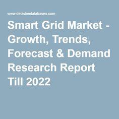 Smart Grid Market - Growth, Trends, Forecast & Demand Research Report Till 2022