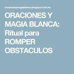 ORACIONES Y MAGIA BLANCA: Ritual para ROMPER OBSTACULOS
