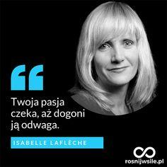 """""""Twoja pasja czeka, aż dogoni ją odwaga"""". - Isabelle Laflèche  #rosnijwsile #blog #rozwój #motywacja #sukces #siła #pieniądze #biznes #inspiracja #sentencje #myśli #marzenia #szczęście #życie #pasja #aforyzmy #quotes #cytaty Men Quotes, True Quotes, Life Philosophy, Positive Mind, Life Motivation, Self Improvement, Motto, Happy Life, Sentences"""