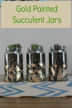 Recycled food jars are the perfect backdrop for these gold-painted succulent jars