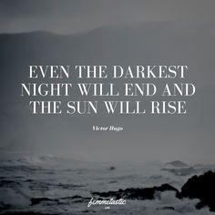 Even the darkest night...