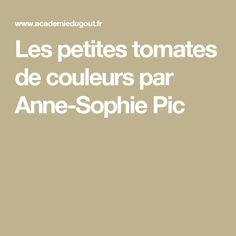 Les petites tomates de couleurs par Anne-Sophie Pic