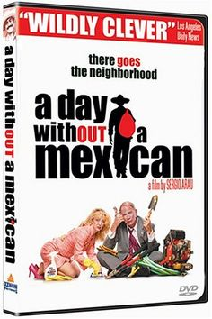 A day without a Mexican http://library.sjeccd.edu/record=b1127457~S3