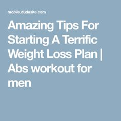 Amazing Tips For Starting A Terrific Weight Loss Plan | Abs workout for men