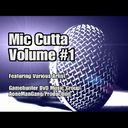 Various Artists - Mic Cutta Vol.  #1 Hosted by @gamehunterfilmz Himself - Free Mixtape Download or Stream it